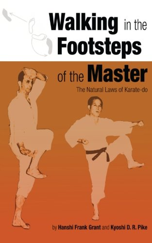 Walking in the Footsteps of the Master: The Natural Laws of Karate-do: Frank Grant