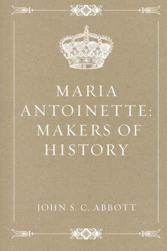 9781530031559: Maria Antoinette: Makers of History