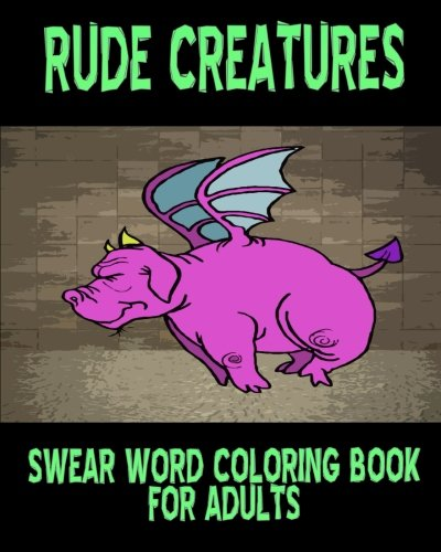 Swear Word Coloring Book For Adults: Rude Creatures: Moore, Larissa