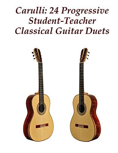 Carulli : 24 Progressive Student-teacher Classical Guitar: Carulli, Ferdinando
