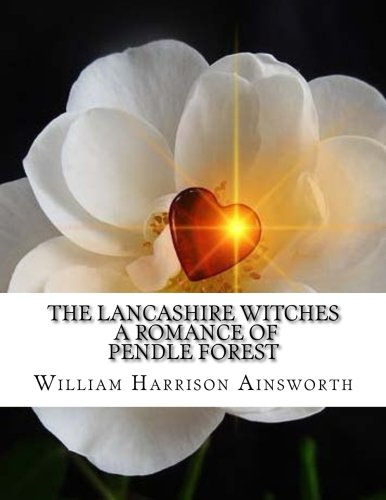 9781530041558: The Lancashire Witches A Romance of Pendle Forest