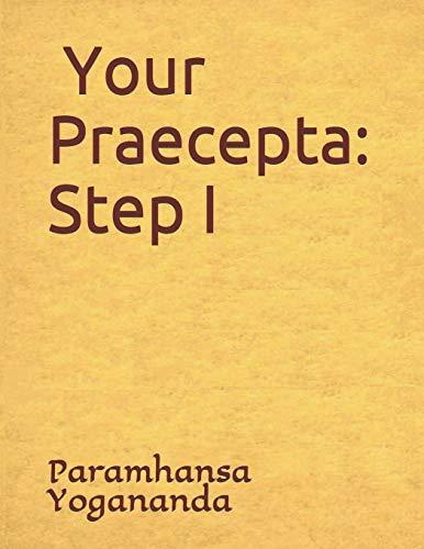 Your Praecepta: Step I: Donald Castellano-Hoyt; Paramhansa Yogananda