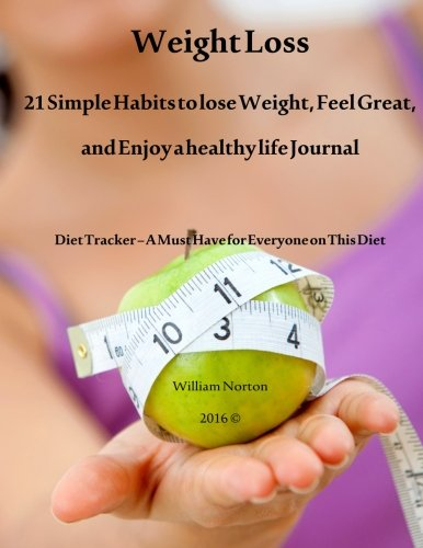9781530043507: Weight Loss Journal: Weight Loss: 21 simple habits to lose weight, feel great and enjoy a healthy life (Volume 1)