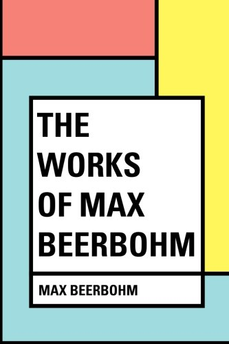 9781530044702: The Works of Max Beerbohm