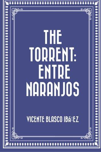 9781530045044: The Torrent: Entre Naranjos