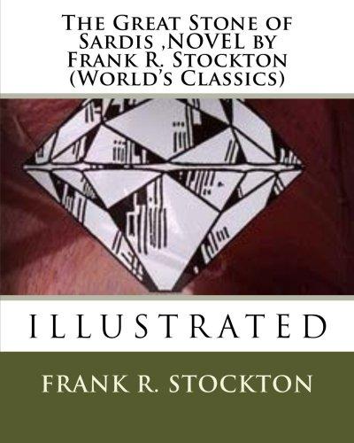 9781530045389: The Great Stone of Sardis,NOVEL by Frank R. Stockton (World's Classics)