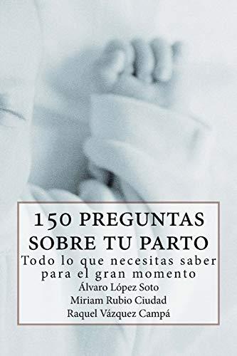 9781530048175: 150 preguntas sobre tu parto: Todo lo que necesitas saber para ese gran momento