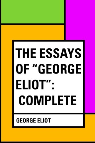 9781530049646: The Essays of George Eliot: Complete