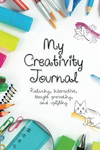 9781530050338: My Creativity Journal: This relaxing, interactive, thought provoking and uplifting journal will help you explore your thoughts as you write, doodle ... inspiration and feel your worries slip away!