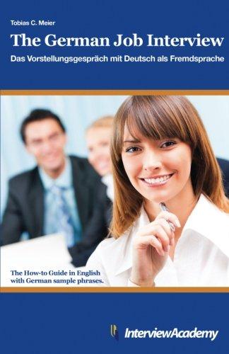 9781530052073: The German Job Interview - Das Vorstellungsgespräch mit Deutsch als Fremdsprache: The How-to Guide in English with German sample phrases