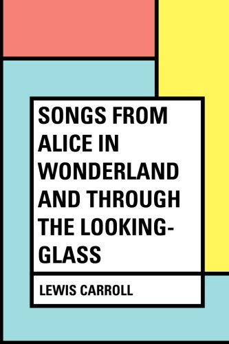 9781530052929: Songs From Alice in Wonderland and Through the Looking-Glass