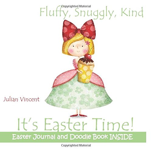 Fluffy, Snuggly, Kind, It's Easter Time! Easter: Julian Julian Vincent