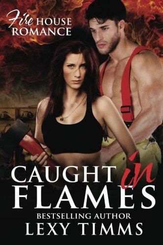 9781530054411: Caught in Flames: Firefighter Dark Romantic Suspense (Firehouse Romance Serie) (Volume 1)