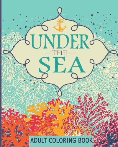 9781530055197: Adult Coloring Books: Under the Sea (65 Adventure Filled Designs) Colouring Books for Adults (Volume 1)