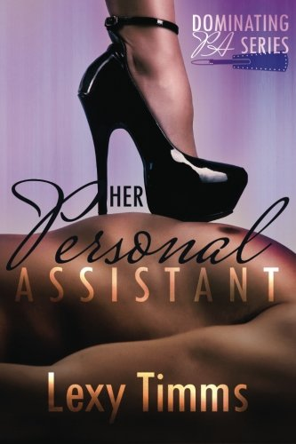 9781530055838: Her Personal Assistant - Part 1: Billionaire Dark Romance (Dominating PA Series) (Volume 1)