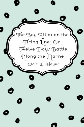 9781530065233: The Boy Allies on the Firing Line; Or, Twelve Days Battle Along the Marne
