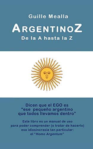 9781530065387: ARGENTINOZ de la A hasta la Z: Manual de uso para comprender a los argentinos