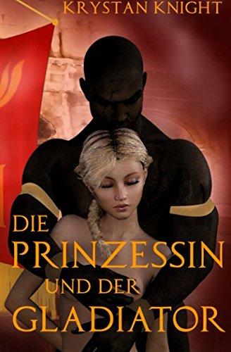 Die Prinzessin und der Gladiator: Sklavin von: Knight, Krystan