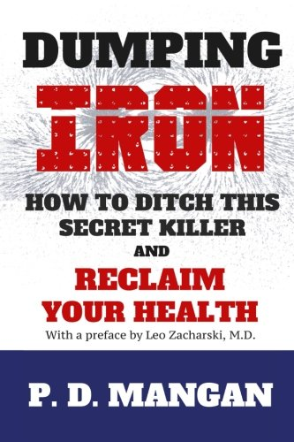 9781530069507: Dumping Iron: How to Ditch This Secret Killer and Reclaim Your Health