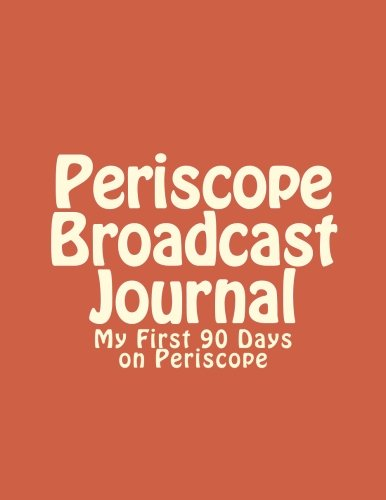 9781530072507: Periscope Broadcast Journal: My First 90 Days on Periscope