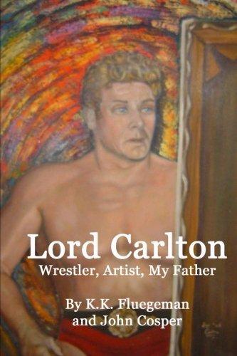 9781530074082: Lord Carlton: Wrestler, Artist, My Father