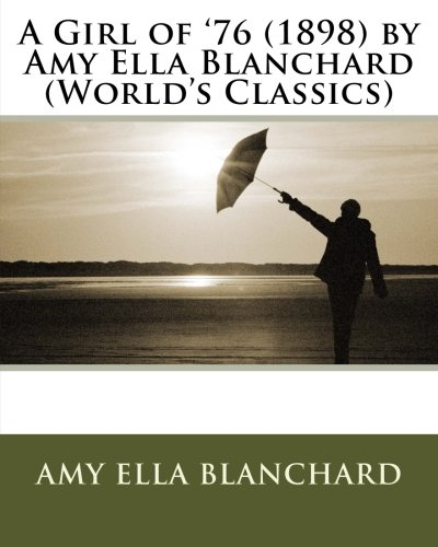 A Girl of '76 (1898) by Amy: Blanchard, Amy E.