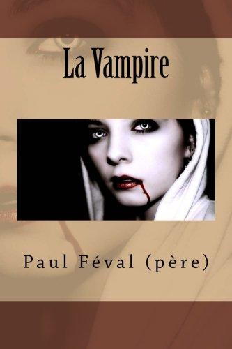 9781530077182: La Vampire (Paul Feval (Fiction-Fantastique-Fantomes)) (French Edition)