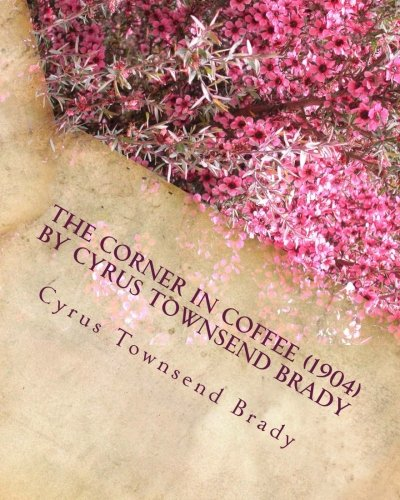 The Corner in Coffee (1904) by Cyrus: Cyrus Townsend Brady
