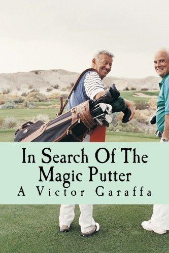 In Search Of The Magic Putter: A Victor Garaffa