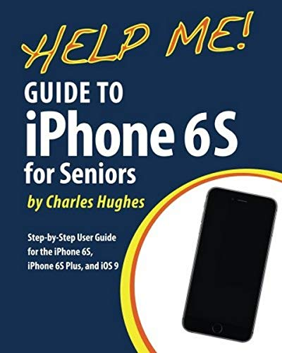 Help Me! Guide to the iPhone 6s for Seniors: Introduction to the iPhone 6s for Beginners 9781530080694 Need help with the iPhone 6S? Are you new to the iPhone? The Guide to iPhone 6S for Seniors is a book written specifically for those who