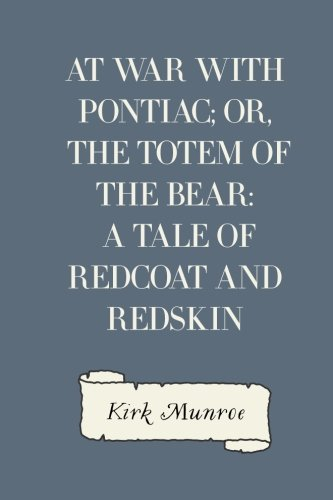 9781530085910: At War with Pontiac; Or, The Totem of the Bear: A Tale of Redcoat and Redskin