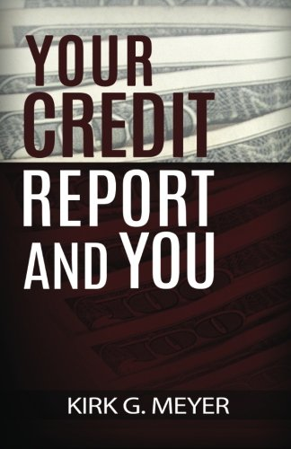 Your Credit Report and You: Kirk G. Meyer