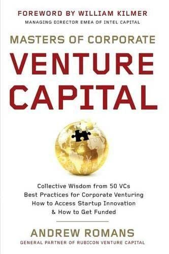 9781530088690: Masters of Corporate Venture Capital: Collective Wisdom from 50 VCs Best Practices for Corporate Venturing How to Access Startup Innovation & How to Get Funded