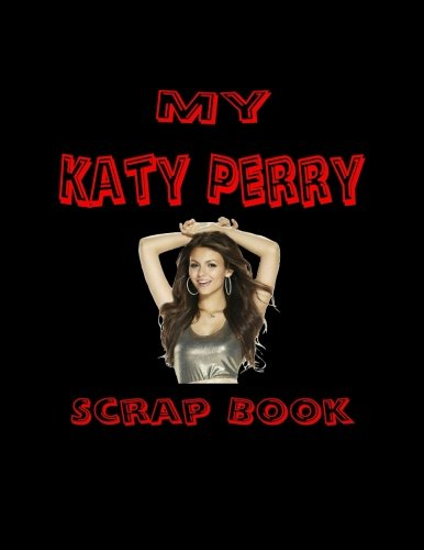 9781530091232: My Katy Perry Scrap Book: Blank Pages for You to Fill (My Fan Books)