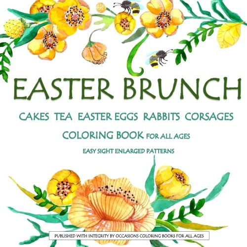 9781530091768: Easter Brunch: Cakes Tea Easter Eggs Rabbits Corsages Coloring Book for All Ages: Easter in al; Easter Book in al; Easter Book in boo; Easter Books ... Books in al; Easter Books for kids in al