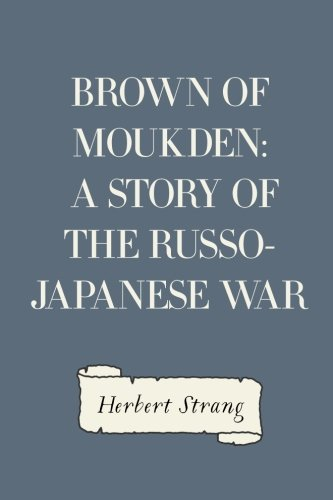9781530094455: Brown of Moukden: A Story of the Russo-Japanese War