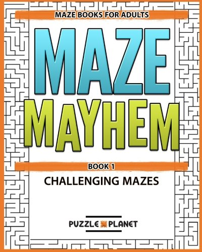 9781530096749: Maze Mayhem Puzzle Book - Maze Books For Adults: Challenging Mazes For Adults (Volume 1)