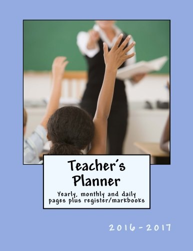 9781530099177: Teacher's Planner 2016-2017: Yearly, monthly and daily pages PLUS register/markbooks