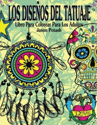 9781530099344: Los Disenos Del Tatuaje Libro Para Colorear Para Los Adultos (El alivio de tensión para adultos para colorear) (Spanish Edition)
