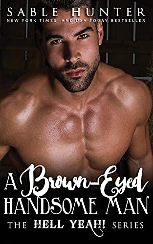 A Brown Eyed Handsome Man: Hell Yeah! (Hell Yeah! Series): Sable Hunter