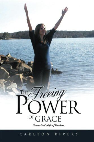 9781530111633: The Freeing Power of Grace: Grace: God's Gift of Freedom