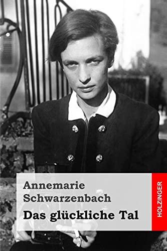 Das Gl?ckliche Tal: Schwarzenbach, Annemarie