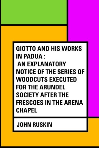 Giotto and His Works in Padua: An: John Ruskin