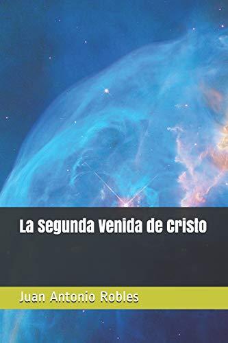 La Segunda Venida Decristo (Paperback): Juan Antonio Robles