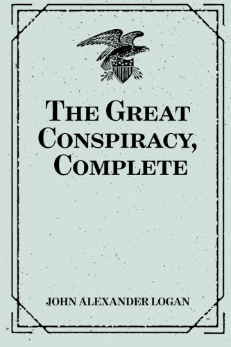 The Great Conspiracy, Complete: John Alexander Logan