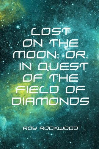 9781530122776: Lost on the Moon; Or, in Quest of the Field of Diamonds