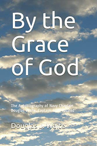 9781530126507: By the Grace of God: The Autobiography of Navy Chaplain Douglas Waite, Captain USN
