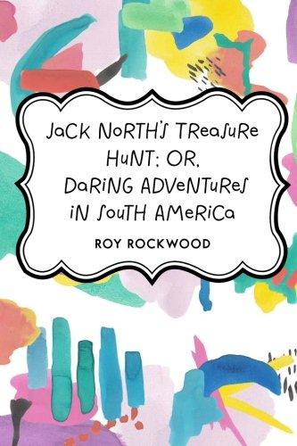 Jack North's Treasure Hunt; Or, Daring Adventures: Rockwood, Roy
