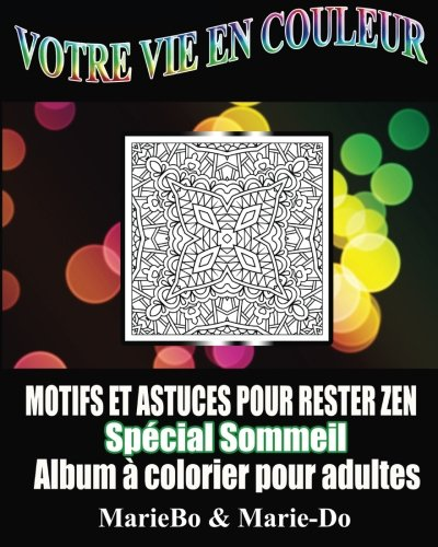 9781530136919: Votre vie en couleur: Motifs à colorier et astuces pour rester zen. Spécial Sommeil (French Edition)