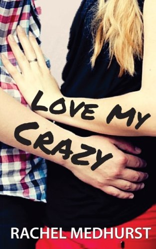 Love My Crazy: Medhurst, Rachel